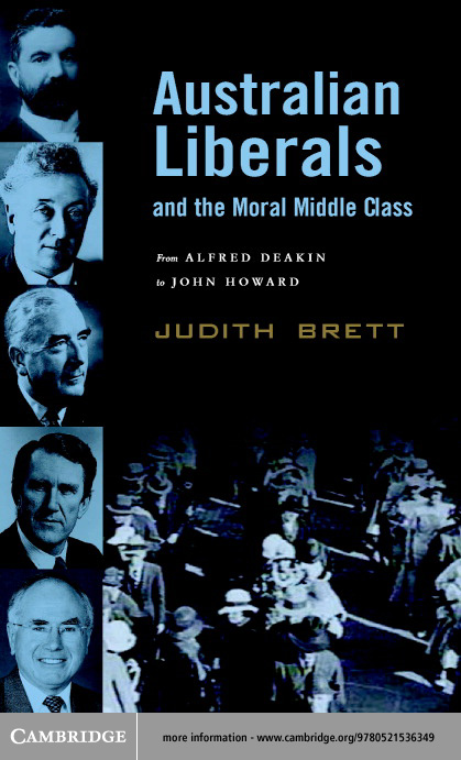 Australian Liberals and the Moral Middle Class By: Brett, Judith