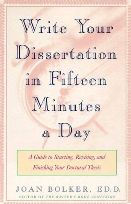 Writing Your Dissertation in Fifteen Minutes a Day By: Joan Bolker