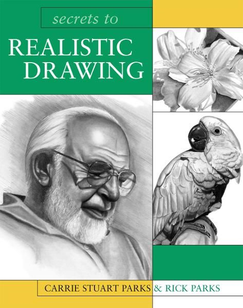 Secrets to Realistic Drawing By: Carrie Stuart Parks,Rick Parks