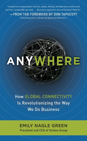Anywhere: How Global Connectivity is Revolutionizing the Way We Do Business By: Emily Nagle Green