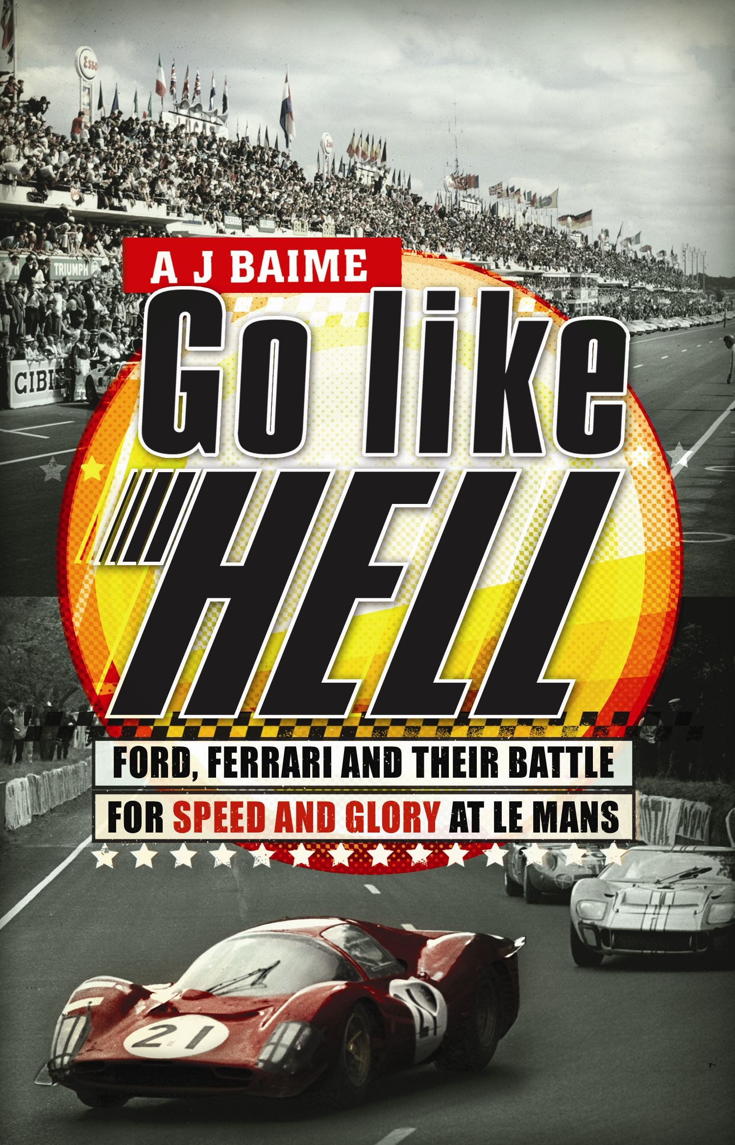Go Like Hell Ford,  Ferrari and their Battle for Speed and Glory at Le Mans