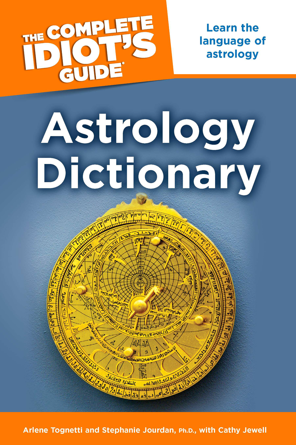 The Complete Idiot's Guide Astrology Dictionary By: Arlene Tognetti,Stephene Jourdan