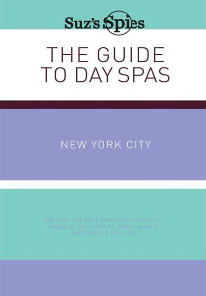 Suz's Spies The Guide to Day Spas New York City