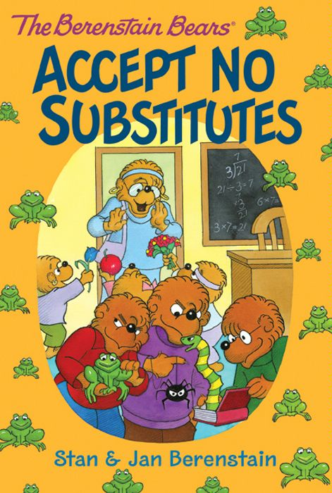 The Berenstain Bears Chapter Book: Accept No Substitutes By: Stan & Jan Berenstain