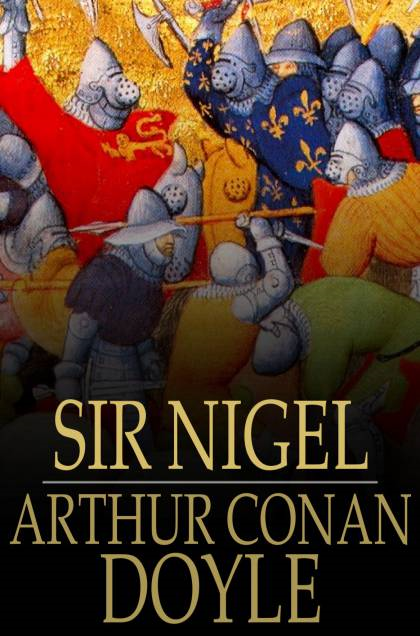 Sir Nigel By: Arthur Conan Doyle