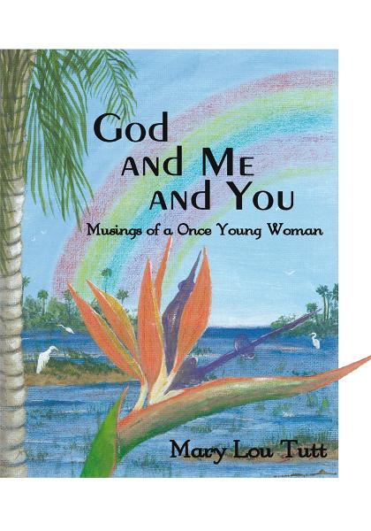 God and Me and You By: Mary Lou Tutt