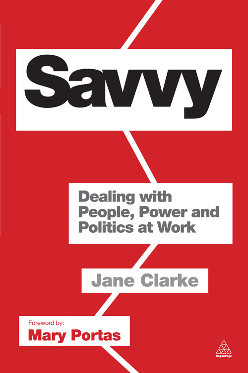 Savvy: Dealing with People, Power and Politics at Work By: Jane Clarke