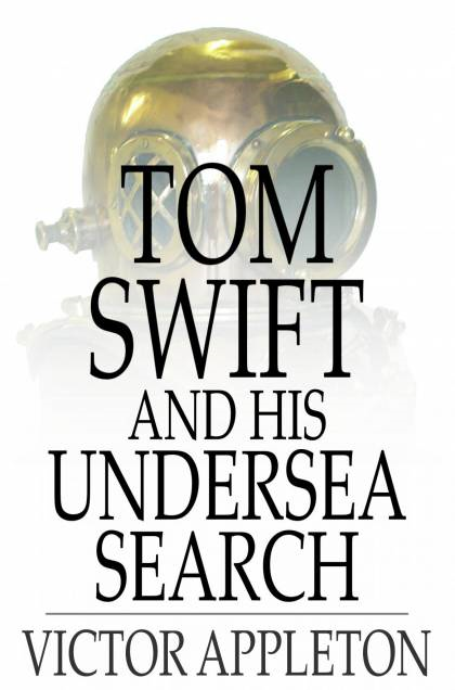Cover Image: Tom Swift And His Undersea Search: Or, The Treasure On The Floor Of The Atlantic