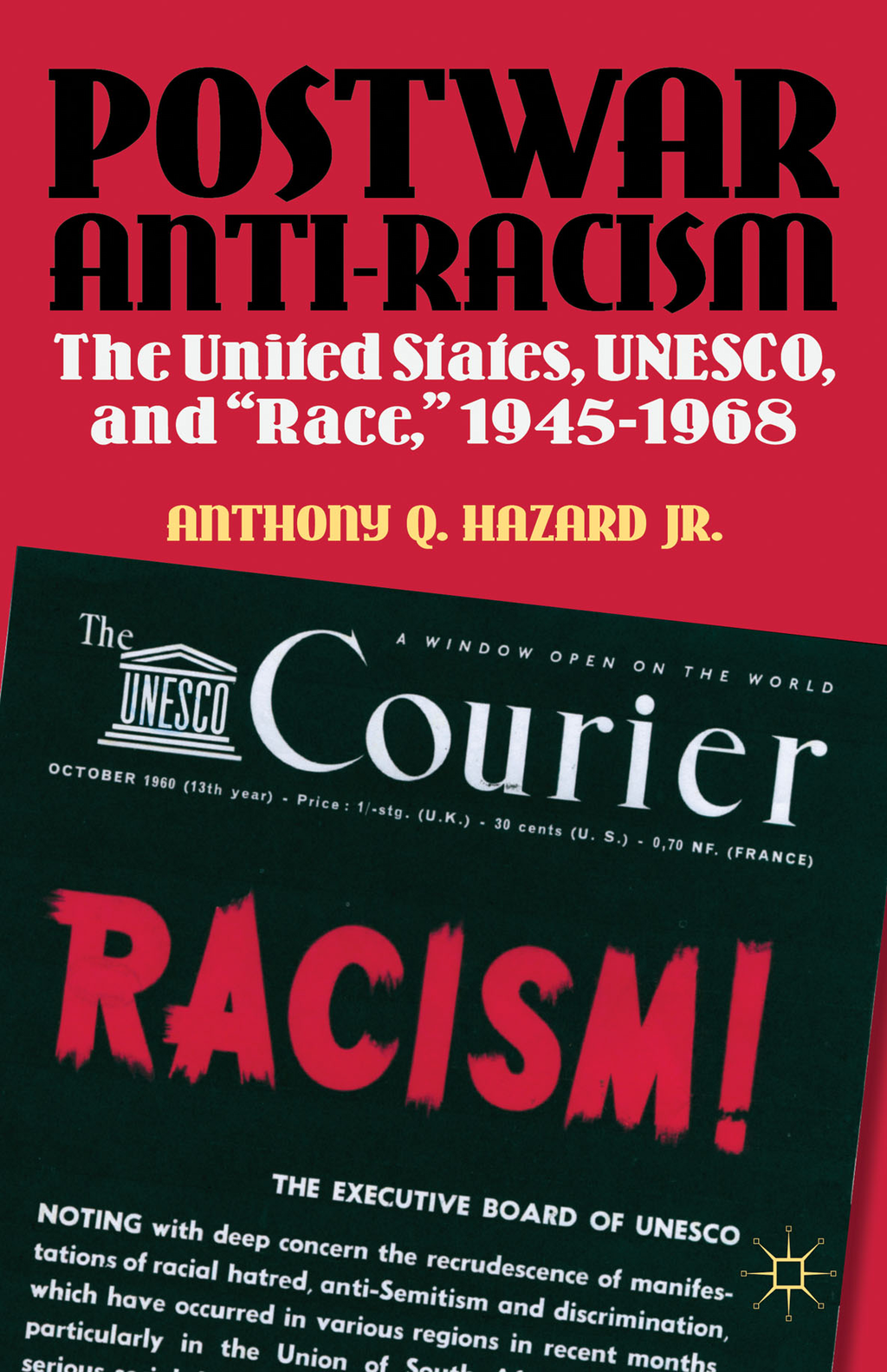 """Postwar Anti-Racism The United States,  UNESCO,  and """"Race, """" 1945-1968"""