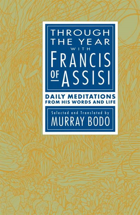 Through the Year with Francis of Assisi By: Murray Bodo