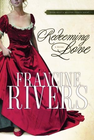 Redeeming Love By: Francine Rivers