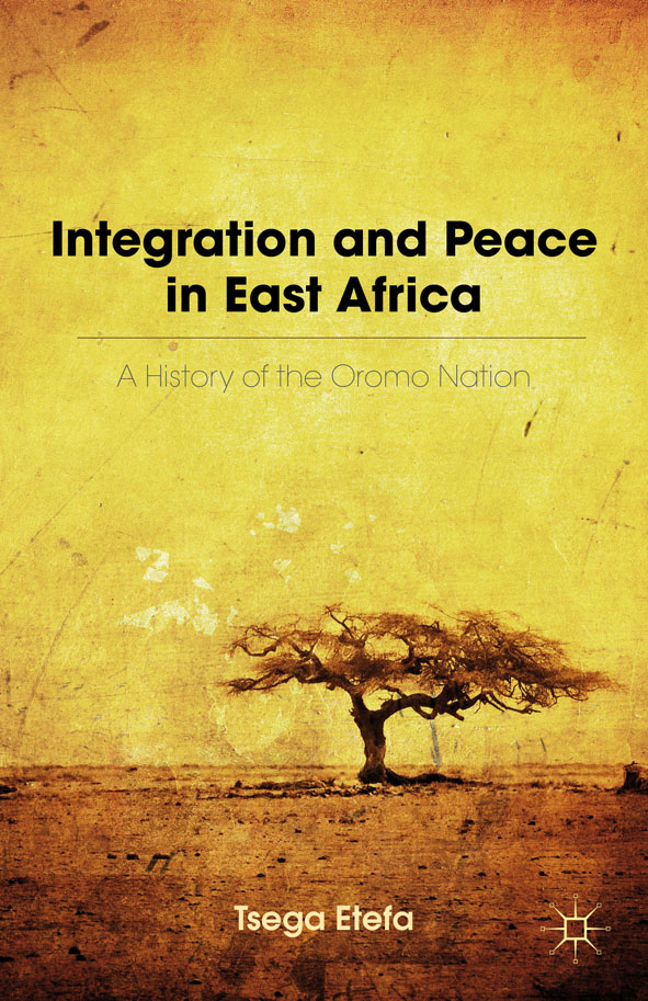 Integration and Peace in East Africa A History of the Oromo Nation