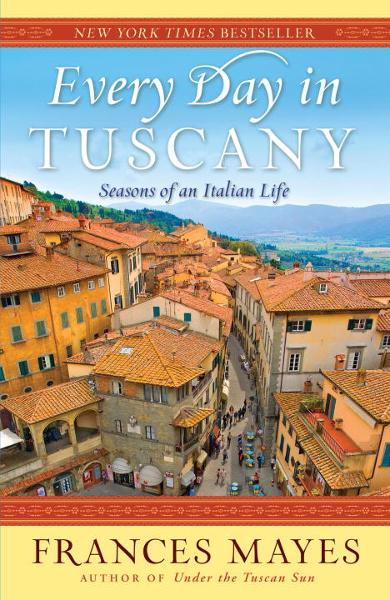 Every Day in Tuscany By: Frances Mayes