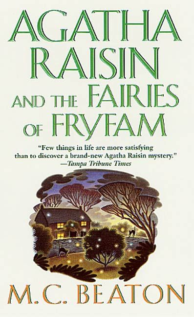 Agatha Raisin and the Fairies of Fryfam By: M. C. Beaton