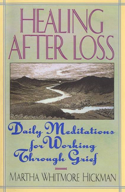 Healing After Loss By: Martha W. Hickman