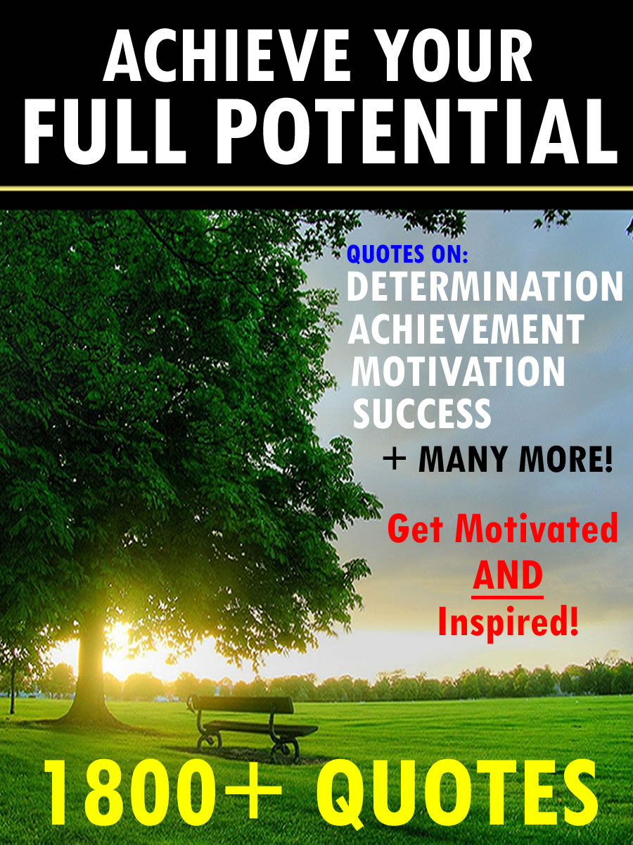 Achieve Your Full Potential: 1800 Inspirational Quotes That Will Change Your Life By: Change Your Life Publishing