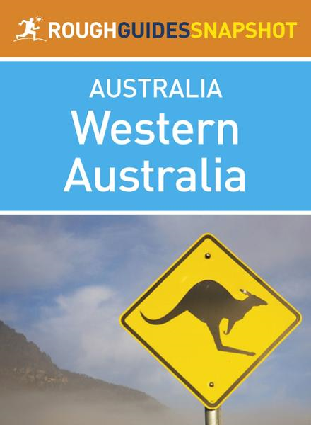 Western Australia Rough Guides Snapshot Australia (includes Perth, Broome, Kimberley, Margaret River and Ningaloo Reef)