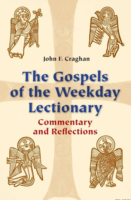 The Gospels Of The Weekday Lectionary: Commentary And Reflections By: John  Craghan