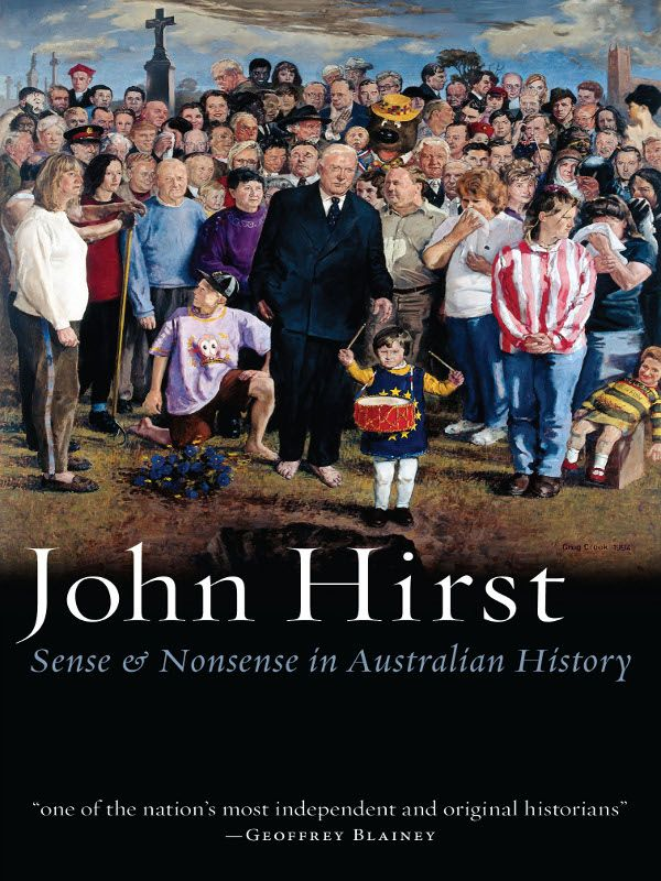 Sense and Nonsense in Australian History By: John Hirst