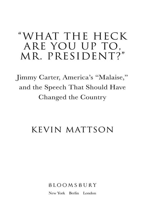 'What the Heck Are You Up To, Mr. President?': Jimmy Carter, America's 'Malaise,' and the Speech That Should Have Changed the Country By: Kevin Mattson