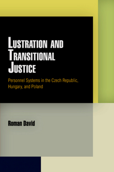 Lustration and Transitional Justice: Personnel Systems in the Czech Republic, Hungary, and Poland By: David, Roman