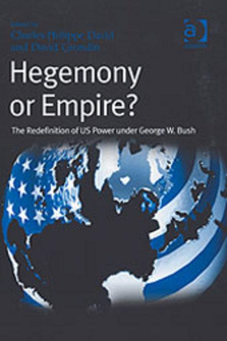 CharlesPhilippe David - Hegemony or Empire?: The Redefinition of US Power under George W Bush