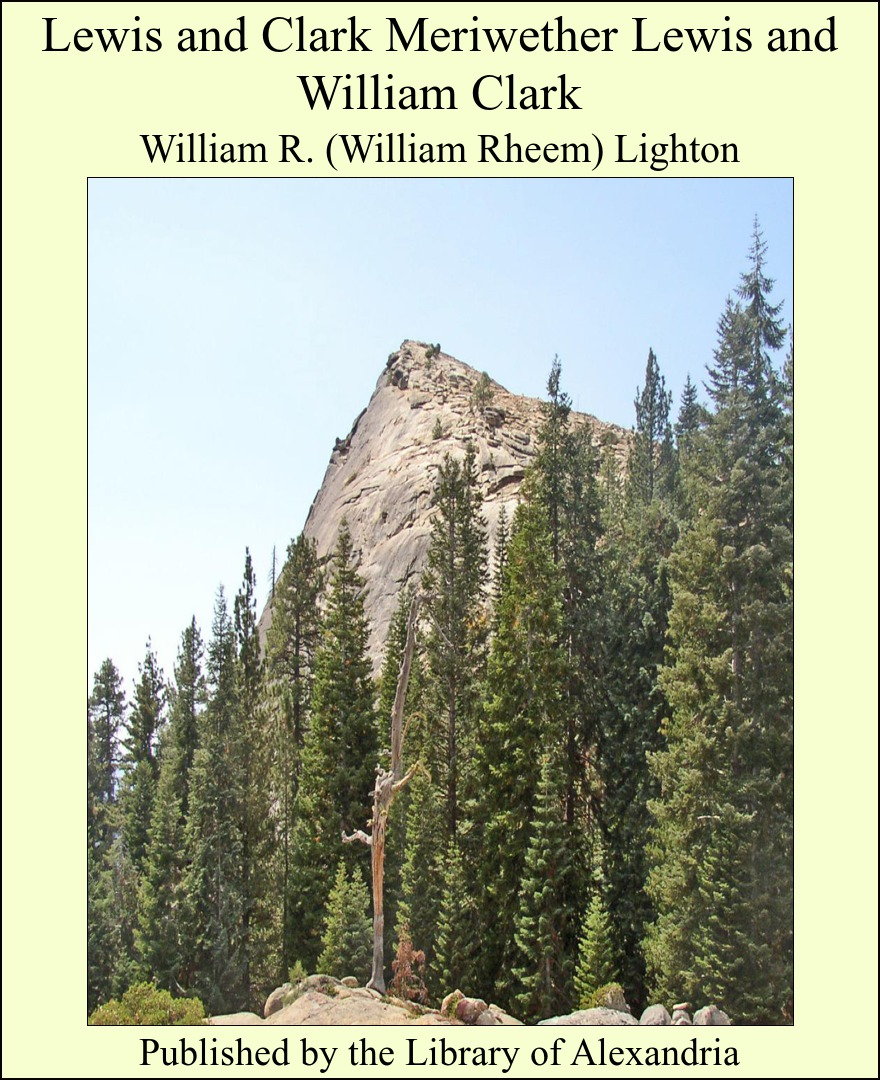 Lewis and Clark: MeriweTher Lewis and William Clark By: William Rheem Lighton