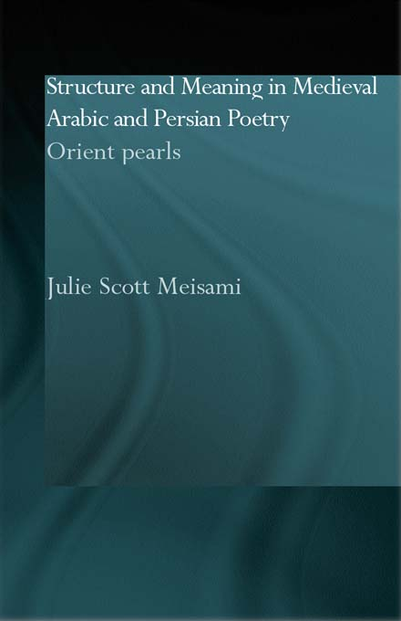 Structure and Meaning in Medieval Arabic and Persian Lyric Poetry By: Julie Meisami
