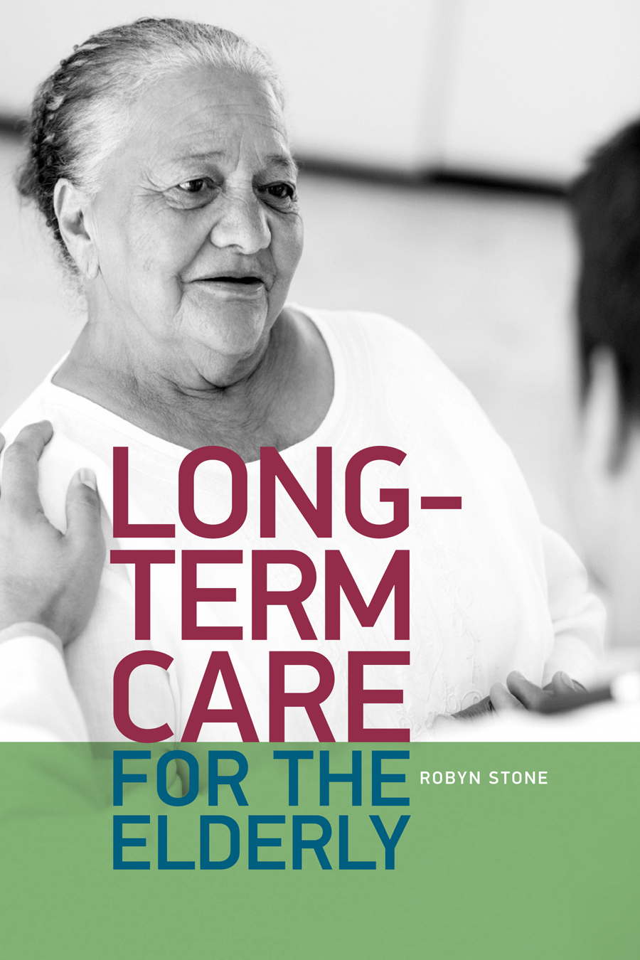 Long-Term Care for the Elderly By: Robyn I. Stone