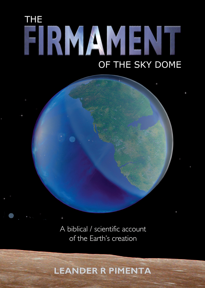 The Firmament of the Sky Dome A biblical/scientific account of the Earth's creation
