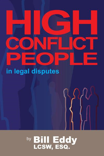 High Conflict People in Legal Disputes By: Bill Eddy LCSW Esq.
