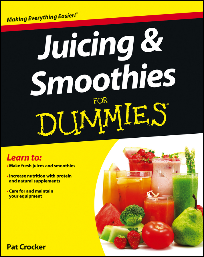Juicing and Smoothies For Dummies By: Pat Crocker