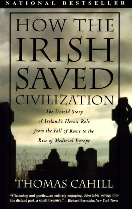 How the Irish Saved Civilization By: Thomas Cahill