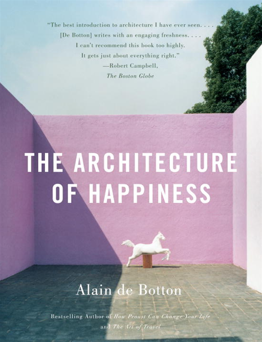 The Architecture of Happiness By: Alain De Botton
