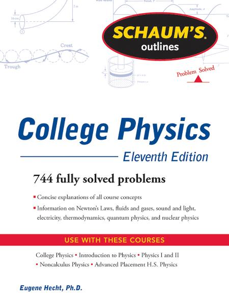 Schaum's Outline of College Physics, 11th Edition By: Eugene Hecht,Frederick Bueche