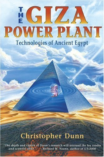 The Giza Power Plant: Technologies of Ancient Egypt By: Christopher Dunn