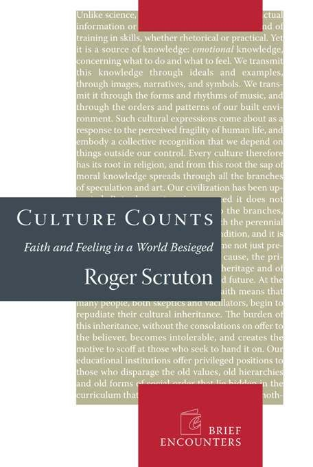 Culture Counts: Faith and Feeling in a World Besieged By: Roger Scruton