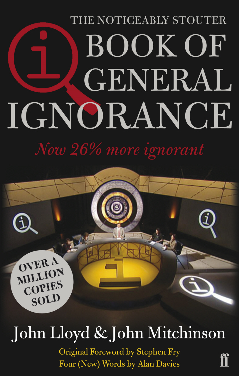 QI: The Book of General Ignorance - The Noticeably Stouter Edition The Noticeably Stouter Edition