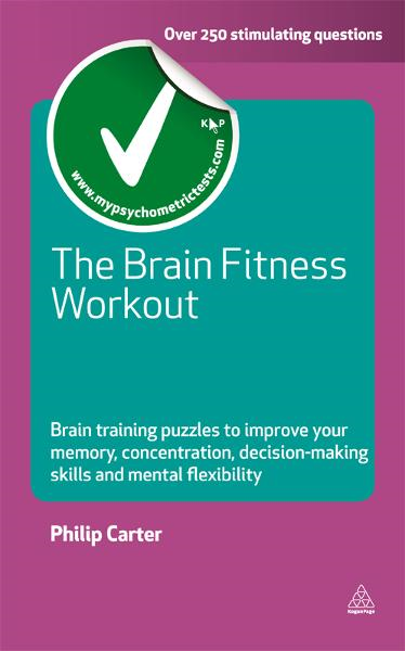 The Brain Fitness Workout: Brain Training Puzzles to Improve Your Memory Concentration Decision Making Skills and Mental Flexibility By: Philip Carter