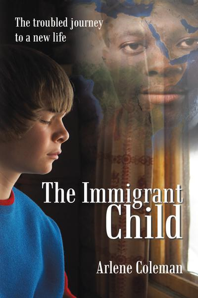 The Immigrant Child By: Arlene Coleman