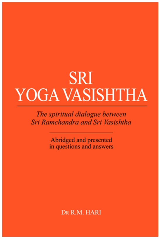 Sri Yoga Vasishtha: The Spiritual Dialogue Between Sri Ramchandra And Sri Vasishtha By: Dr R. M. Hari