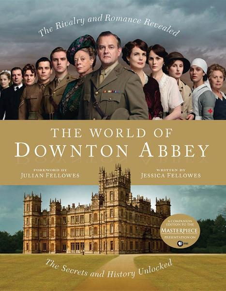 The World of Downton Abbey By: Jessica Fellowes