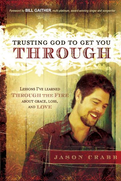 Trusting God to Get You Through By: Jason Crabb