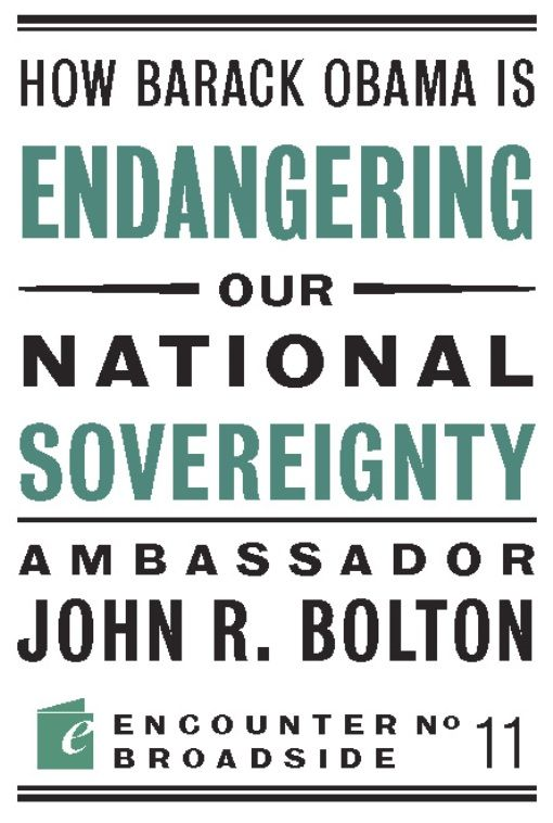 How Barack Obama is Endangering our National Sovereignty By: John R Bolton