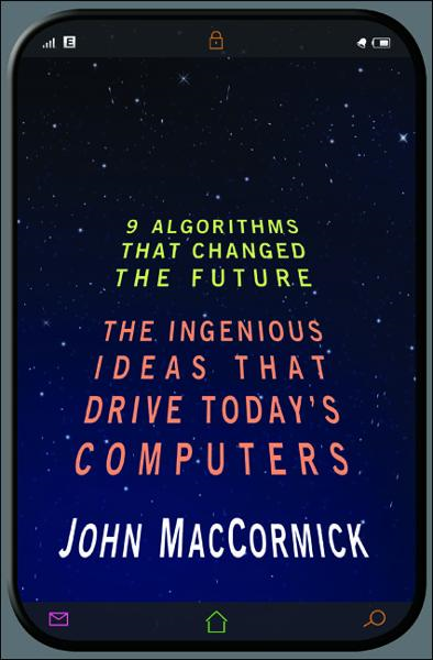 Nine Algorithms That Changed the Future By: John MacCormick