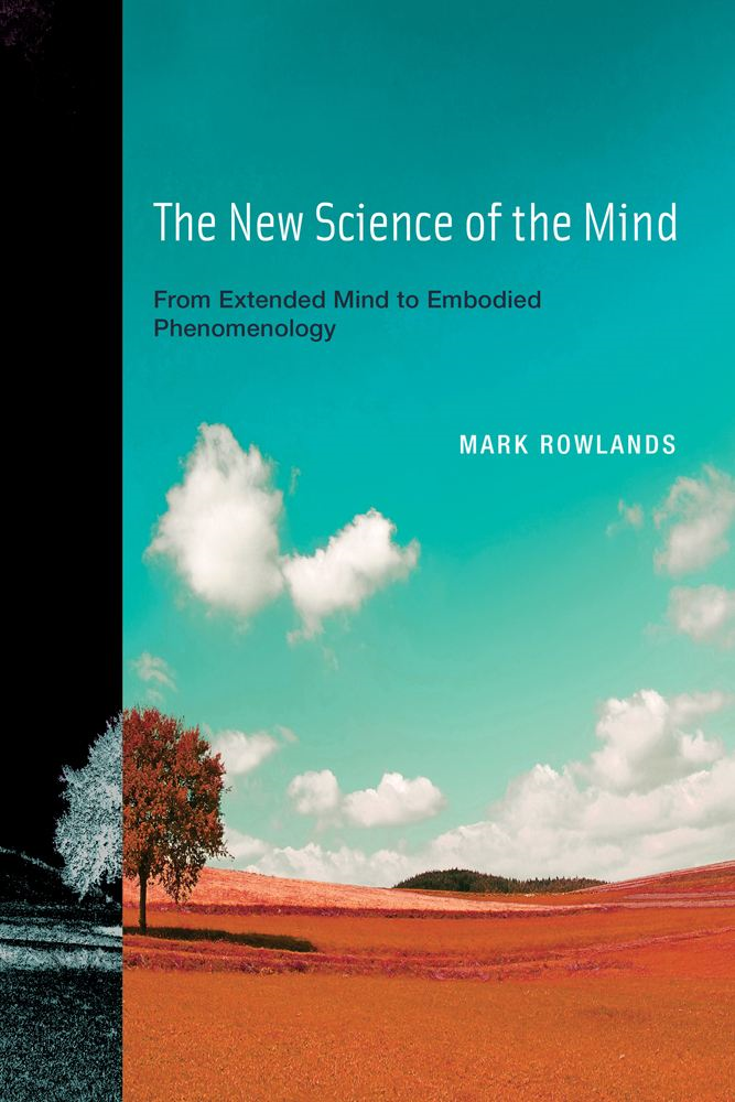 The New Science of the Mind By: Rowlands, Mark