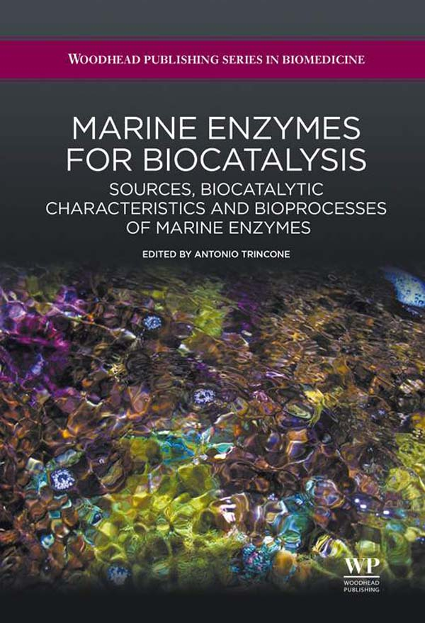 Marine Enzymes for Biocatalysis Sources,  Biocatalytic Characteristics And Bioprocesses Of Marine Enzymes