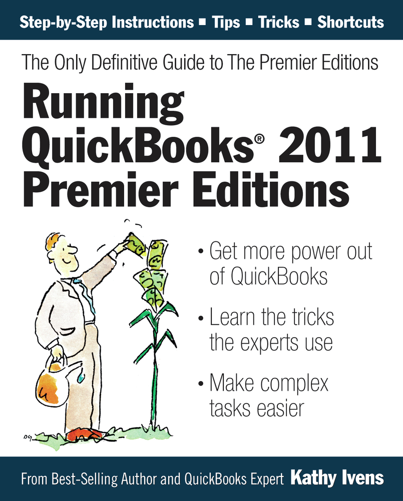 Running QuickBooks 2011 Premier Editions: The Only Definitive Guide to the Premier Editions By: Kathy Ivens