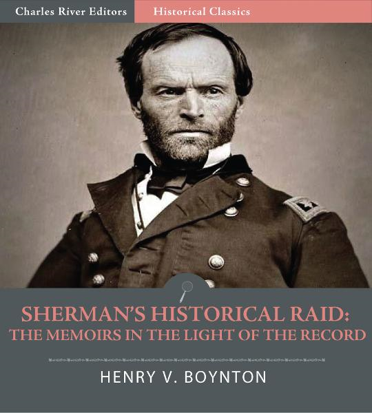 Shermans Historical Raid: The Memoirs in the Light of the Record By: Henry V. Boynton