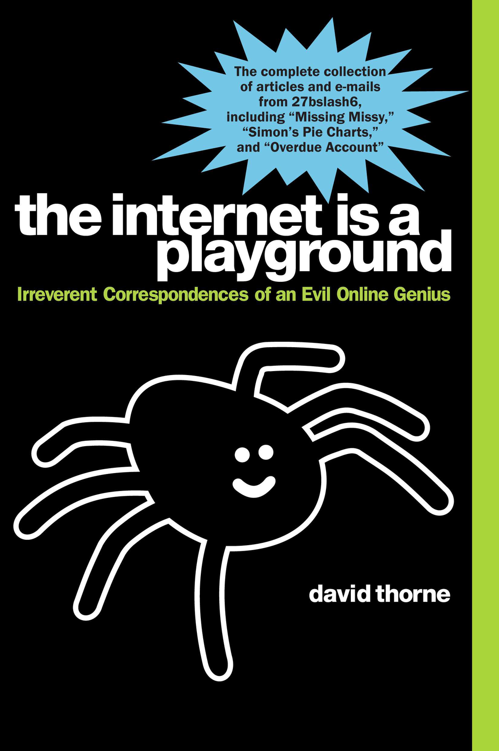 The Internet is a Playground: Irreverent Correspondences of an Evil Online Genius By: David Thorne